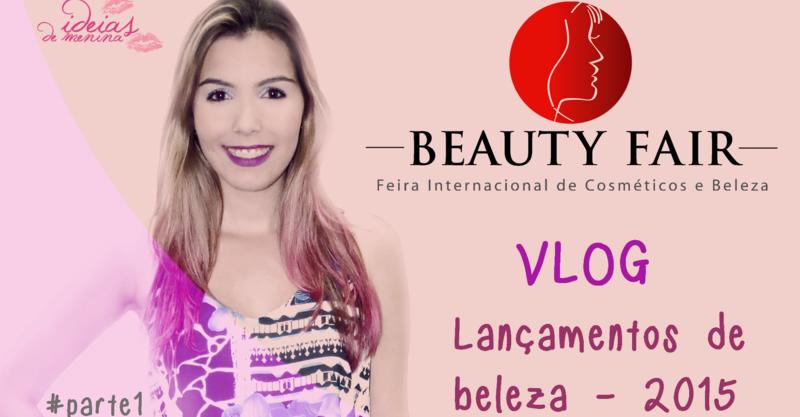 <font color='#f21696'>VLOG:</font> Beauty Fair 2015 <font color='#993366'>– parte 1</font>