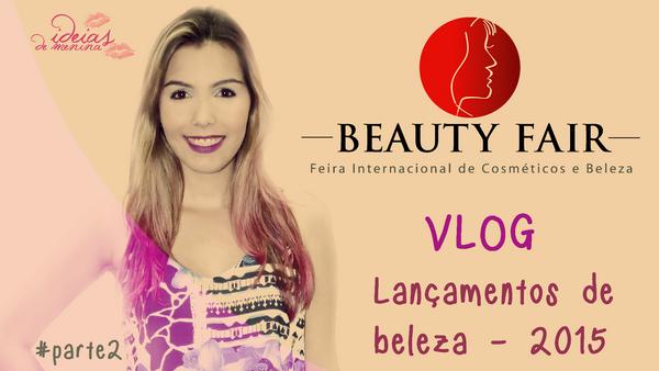 vlog beauty fair 2015 feira de beleza novidades lançamentos cosmeticos