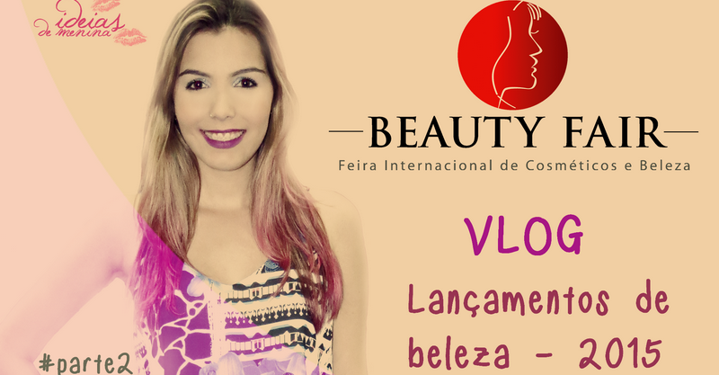 <font color='#f21696'>VLOG:</font> Beauty Fair 2015 <font color='#993366'>– parte 2</font>